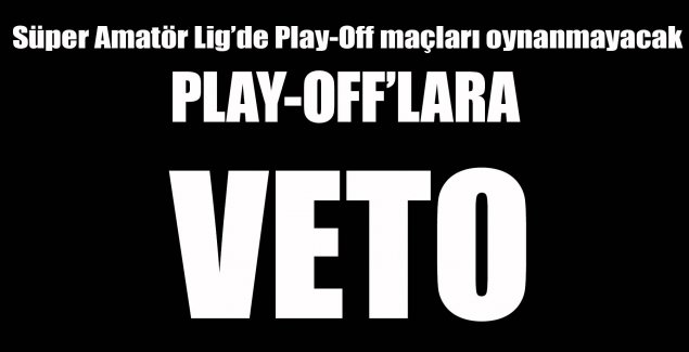 PLAY-OFF'LARA VETO