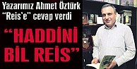 """HADDİNİ BİL REİS"""