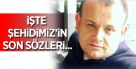 İŞTE ŞEHİDİMİZ#039;İN SON SÖZLERİ...