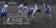 PLAY OFF#039;DA TUR ATLAYAN TAKIMLAR BELLİ OLDU