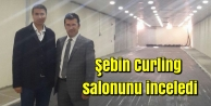 Şebin Curling salonunu inceledi